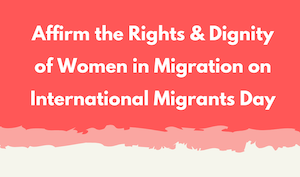Affirm the Rights & Dignity of Women in Migration on International Migrants Day